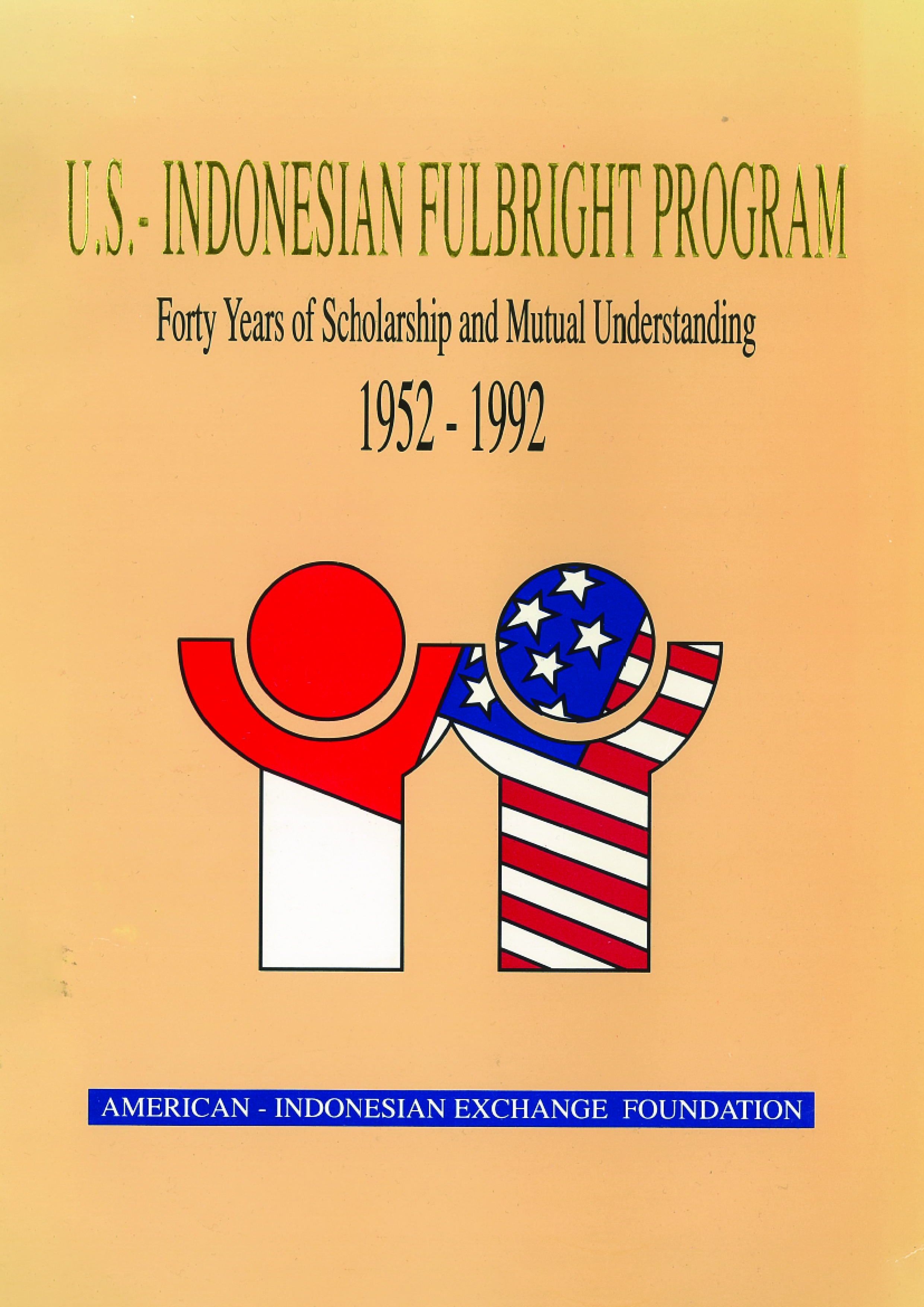 U.S Indonesian Fulbright Program – Forty Years of Scholarships and Mutual Understanding